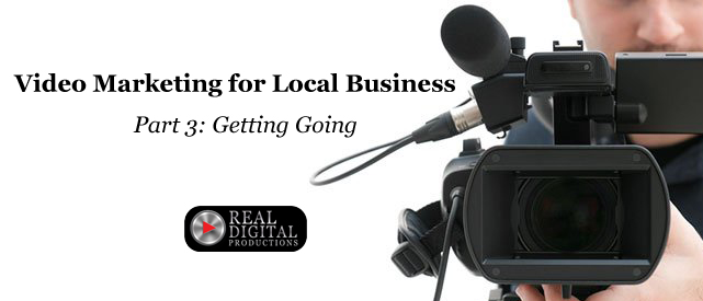 Video Marketing for Local Business Part 3: Getting Going